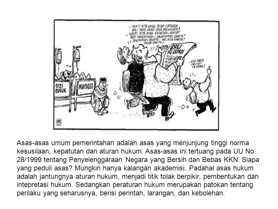 Asas-asas umum pemerintahan adalah asas yang menjunjung tinggi norma kesusilaan, kepatutan dan aturan hukum. Asas-asas ini tertuang pada UU No. 28/199