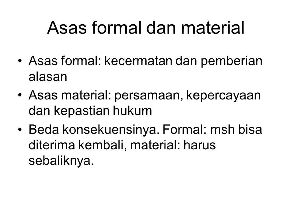 Asas formal dan material Asas formal: kecermatan dan pemberian alasan Asas material: persamaan, kepercayaan dan kepastian hukum Beda konsekuensinya. F