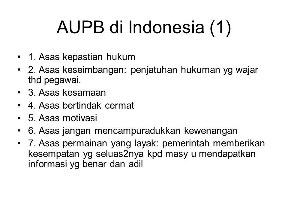 AUPB di Indonesia (1) 1. Asas kepastian hukum 2. Asas keseimbangan: penjatuhan hukuman yg wajar thd pegawai. 3. Asas kesamaan 4. Asas bertindak cermat