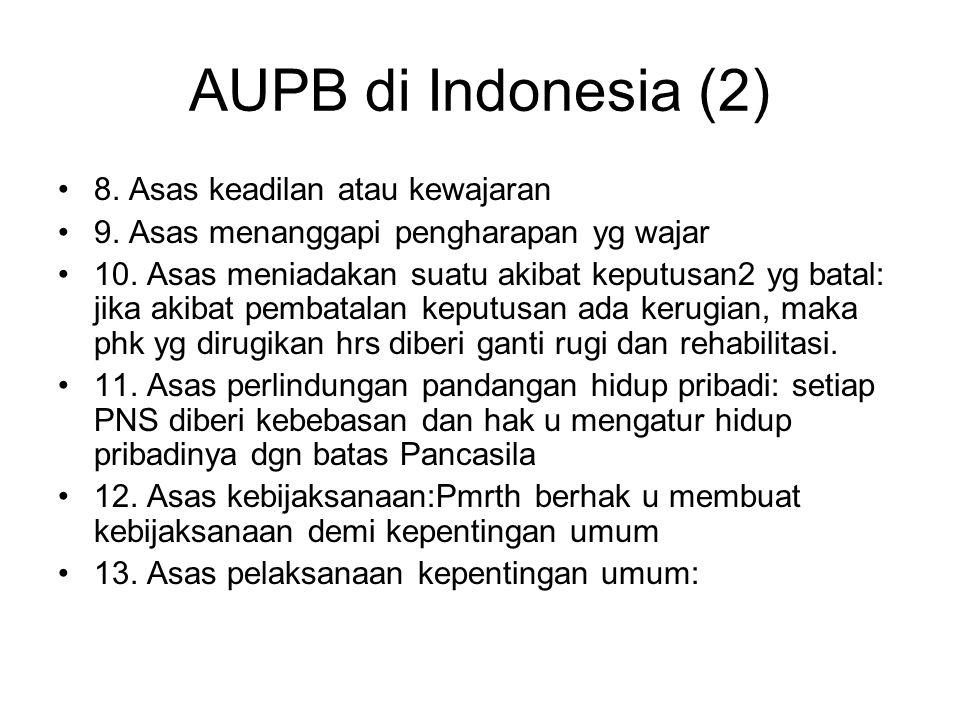 AUPB di Indonesia (2) 8. Asas keadilan atau kewajaran 9. Asas menanggapi pengharapan yg wajar 10. Asas meniadakan suatu akibat keputusan2 yg batal: ji