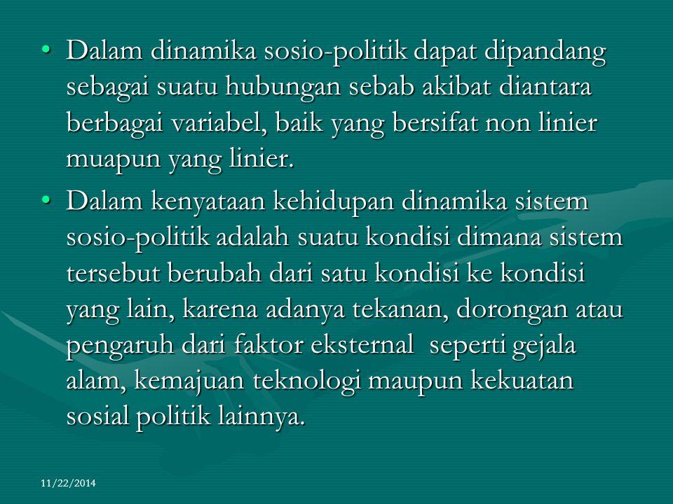 11/22/2014 Dalam dinamika sosio-politik dapat dipandang sebagai suatu hubungan sebab akibat diantara berbagai variabel, baik yang bersifat non linier