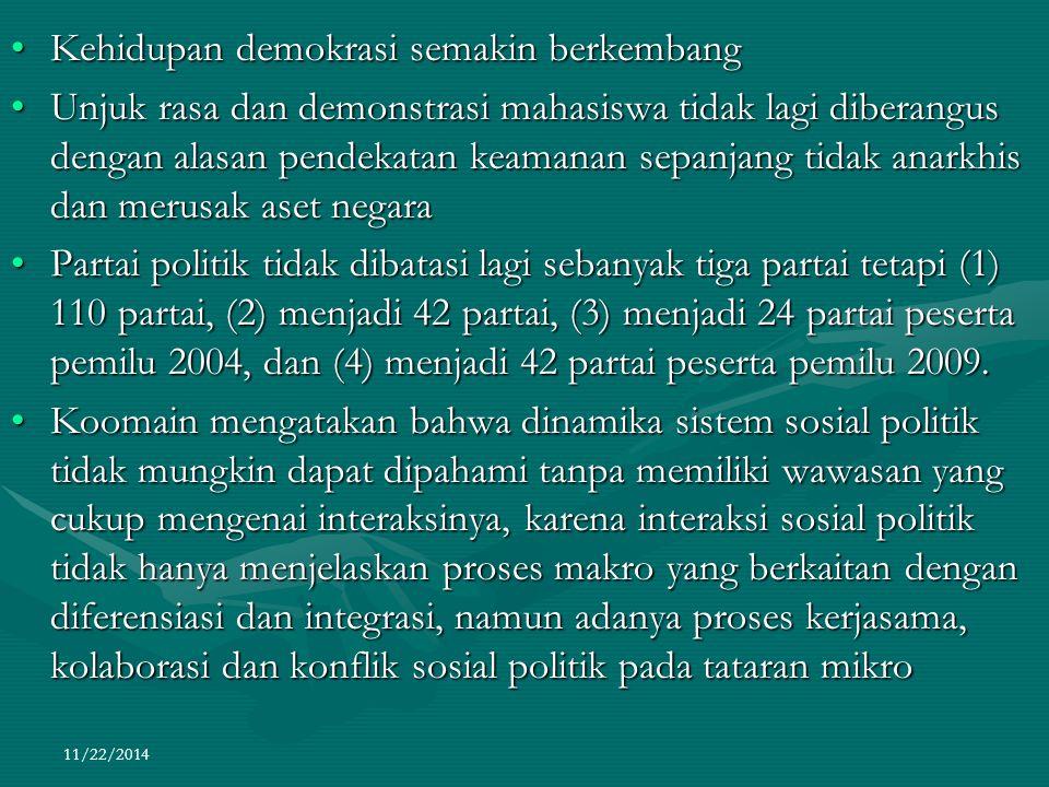 11/22/2014 Kehidupan demokrasi semakin berkembangKehidupan demokrasi semakin berkembang Unjuk rasa dan demonstrasi mahasiswa tidak lagi diberangus den