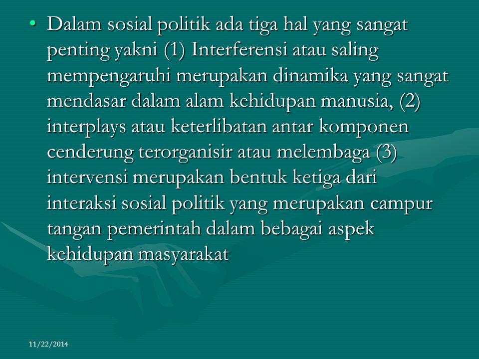 11/22/2014 Dalam sosial politik ada tiga hal yang sangat penting yakni (1) Interferensi atau saling mempengaruhi merupakan dinamika yang sangat mendas
