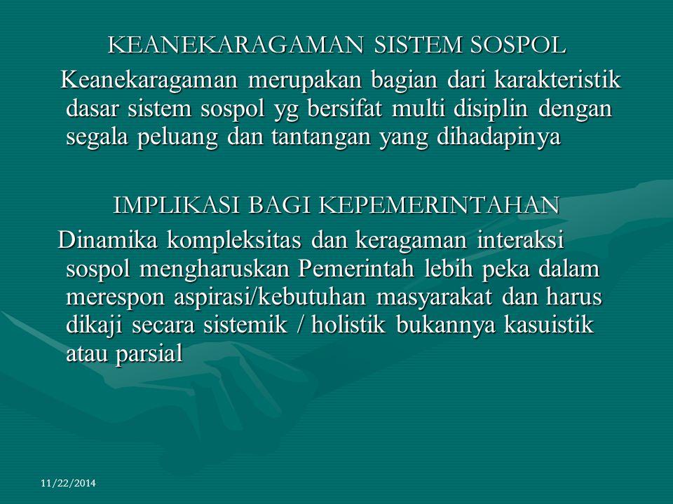 11/22/2014 KEANEKARAGAMAN SISTEM SOSPOL Keanekaragaman merupakan bagian dari karakteristik dasar sistem sospol yg bersifat multi disiplin dengan segal