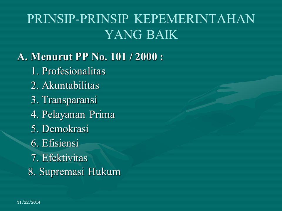 11/22/2014 PRINSIP-PRINSIP KEPEMERINTAHAN YANG BAIK A. Menurut PP No. 101 / 2000 : 1. Profesionalitas 1. Profesionalitas 2. Akuntabilitas 2. Akuntabil