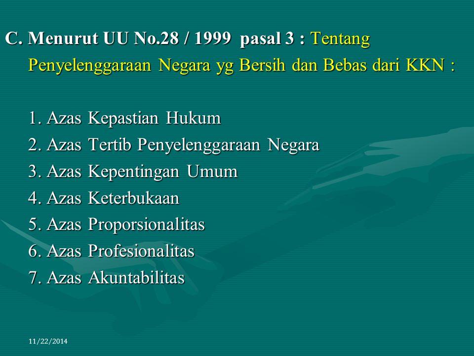 11/22/2014 C. Menurut UU No.28 / 1999 pasal 3 : Tentang Penyelenggaraan Negara yg Bersih dan Bebas dari KKN : Penyelenggaraan Negara yg Bersih dan Beb