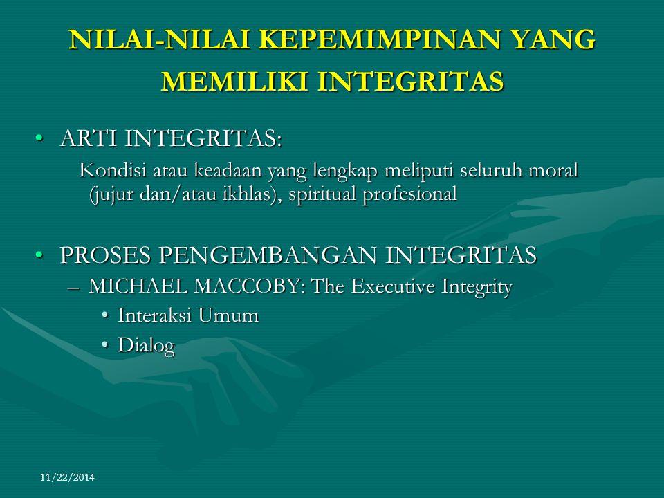 11/22/2014 NILAI-NILAI KEPEMIMPINAN YANG MEMILIKI INTEGRITAS ARTI INTEGRITAS:ARTI INTEGRITAS: Kondisi atau keadaan yang lengkap meliputi seluruh moral