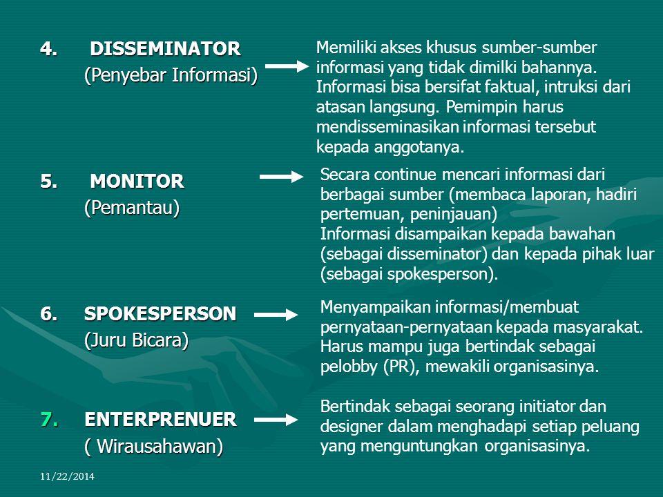 11/22/2014 4. DISSEMINATOR (Penyebar Informasi) 5. MONITOR (Pemantau) 6. SPOKESPERSON (Juru Bicara) 7. ENTERPRENUER ( Wirausahawan) Memiliki akses khu