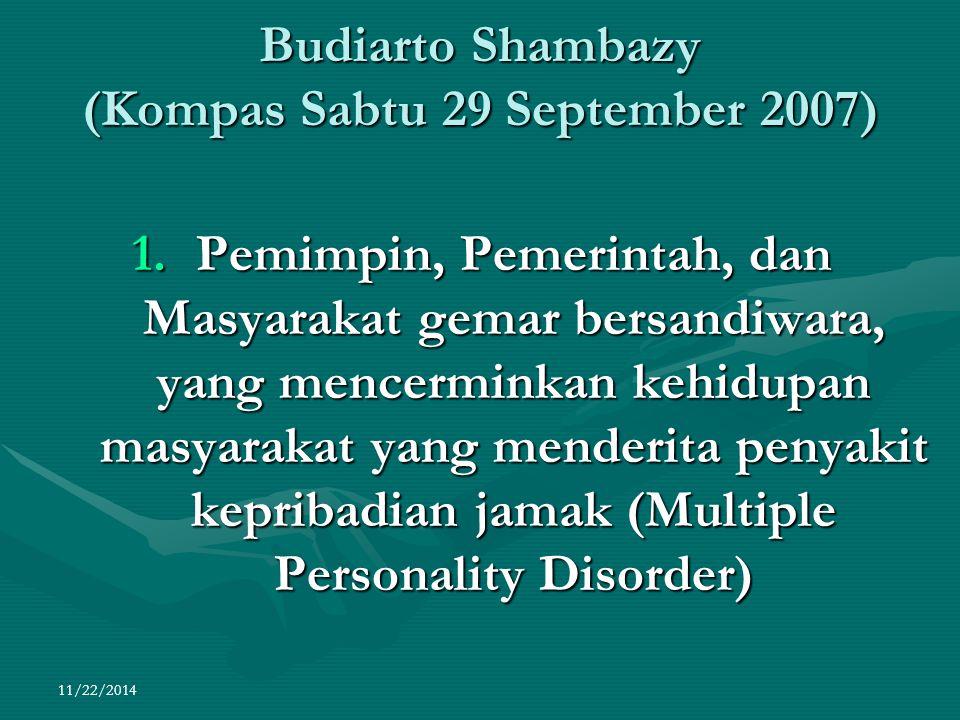 Budiarto Shambazy (Kompas Sabtu 29 September 2007) 1.Pemimpin, Pemerintah, dan Masyarakat gemar bersandiwara, yang mencerminkan kehidupan masyarakat y