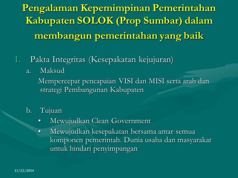 11/22/2014 Pengalaman Kepemimpinan Pemerintahan Kabupaten SOLOK (Prop Sumbar) dalam membangun pemerintahan yang baik 1.Pakta Integritas (Kesepakatan k