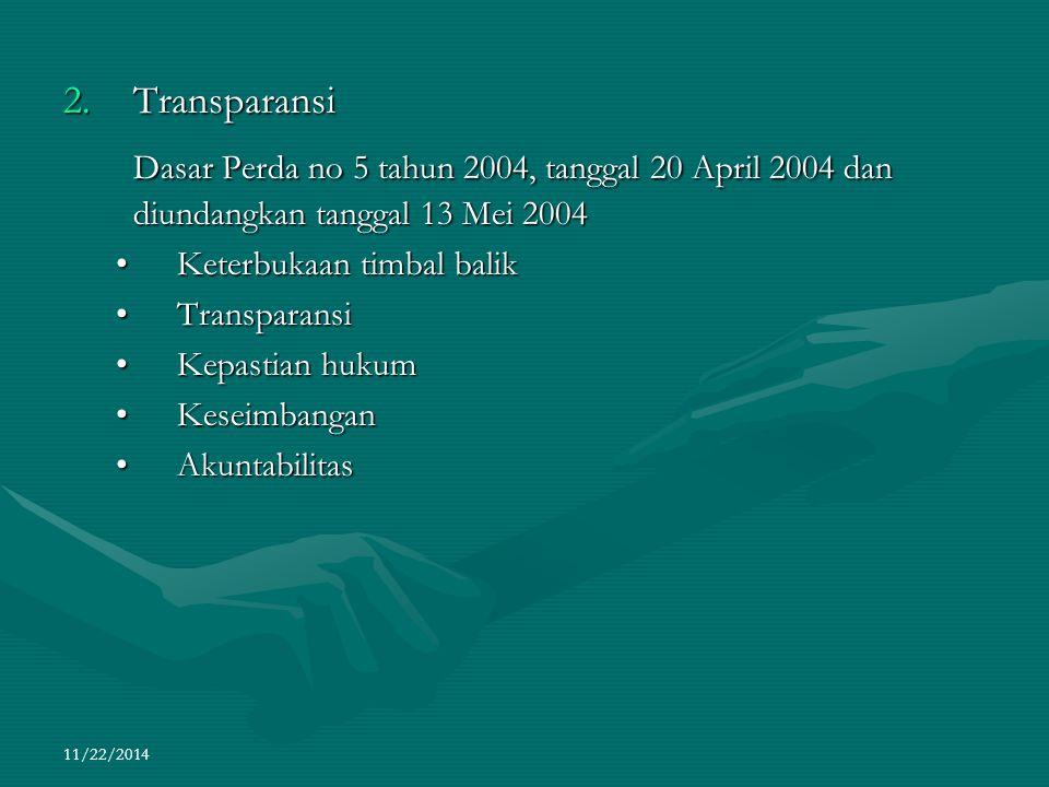 11/22/2014 2.Transparansi Dasar Perda no 5 tahun 2004, tanggal 20 April 2004 dan diundangkan tanggal 13 Mei 2004 Keterbukaan timbal balikKeterbukaan t