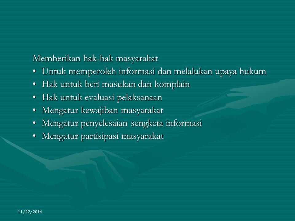 11/22/2014 Memberikan hak-hak masyarakat Untuk memperoleh informasi dan melalukan upaya hukumUntuk memperoleh informasi dan melalukan upaya hukum Hak