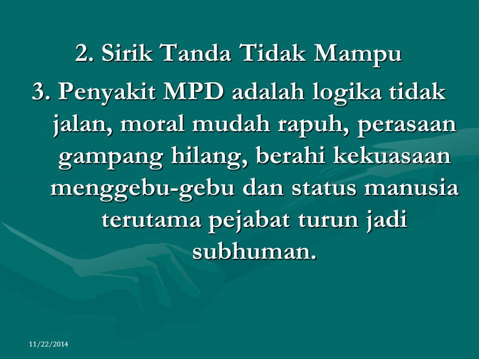 11/22/2014 2. Sirik Tanda Tidak Mampu 3. Penyakit MPD adalah logika tidak jalan, moral mudah rapuh, perasaan gampang hilang, berahi kekuasaan menggebu