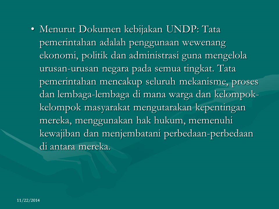11/22/2014 Menurut Dokumen kebijakan UNDP: Tata pemerintahan adalah penggunaan wewenang ekonomi, politik dan administrasi guna mengelola urusan-urusan