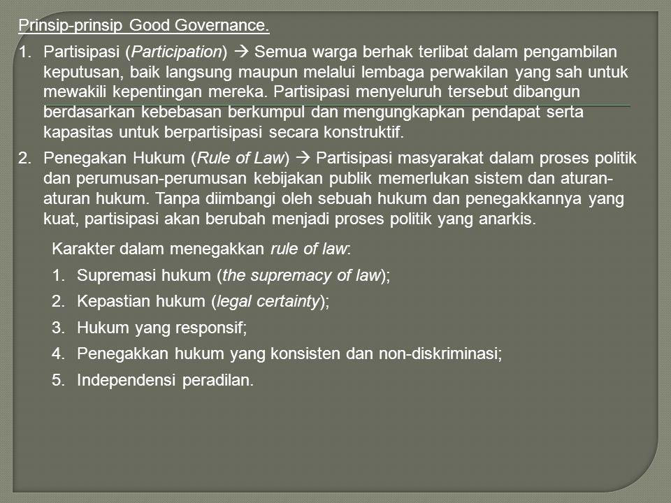 Prinsip-prinsip Good Governance. 1.Partisipasi (Participation)  Semua warga berhak terlibat dalam pengambilan keputusan, baik langsung maupun melalui