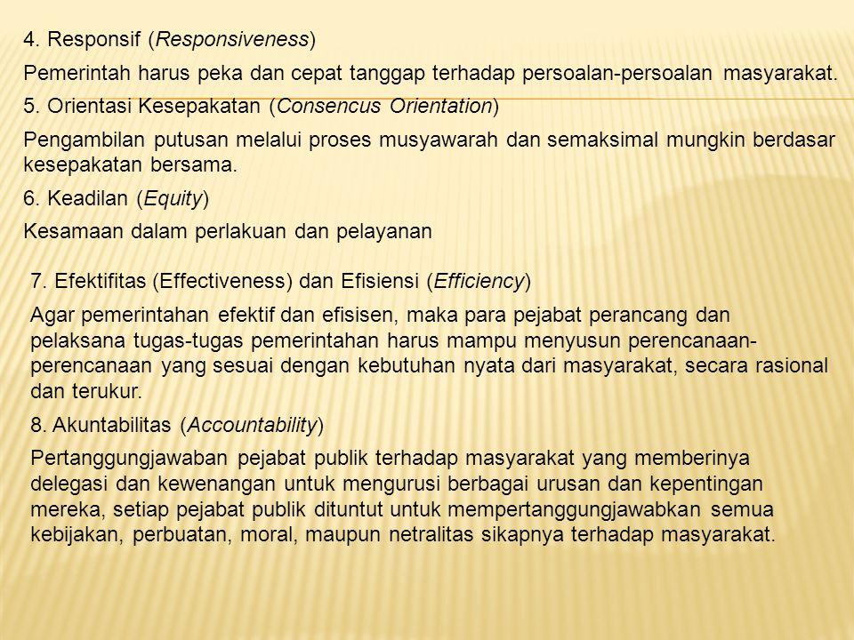 4. Responsif (Responsiveness) Pemerintah harus peka dan cepat tanggap terhadap persoalan-persoalan masyarakat. 5. Orientasi Kesepakatan (Consencus Ori