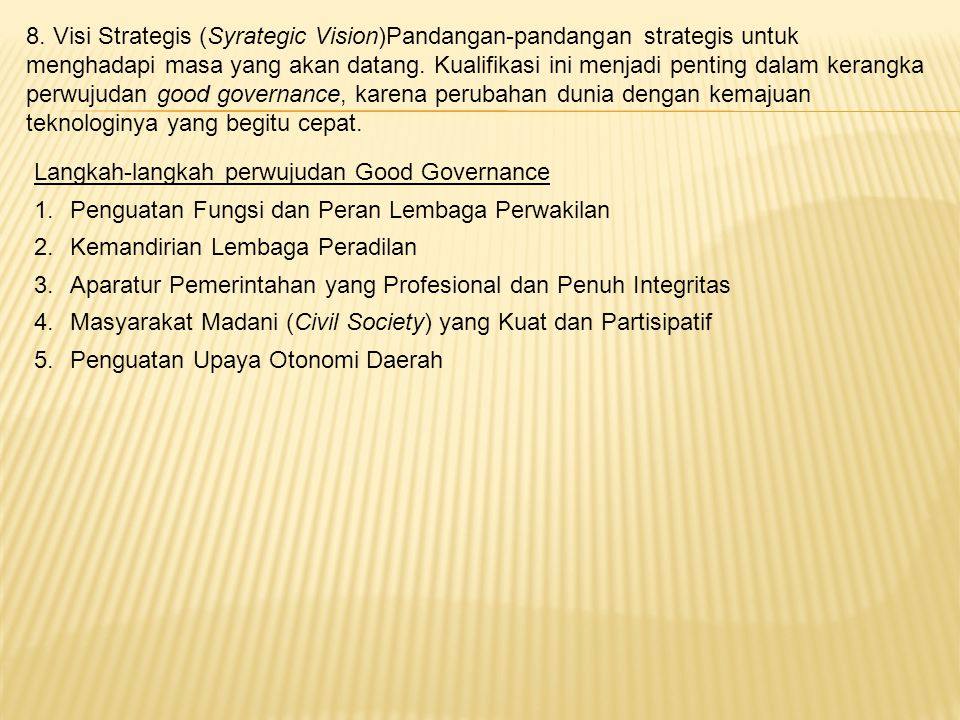 8. Visi Strategis (Syrategic Vision)Pandangan-pandangan strategis untuk menghadapi masa yang akan datang. Kualifikasi ini menjadi penting dalam kerang