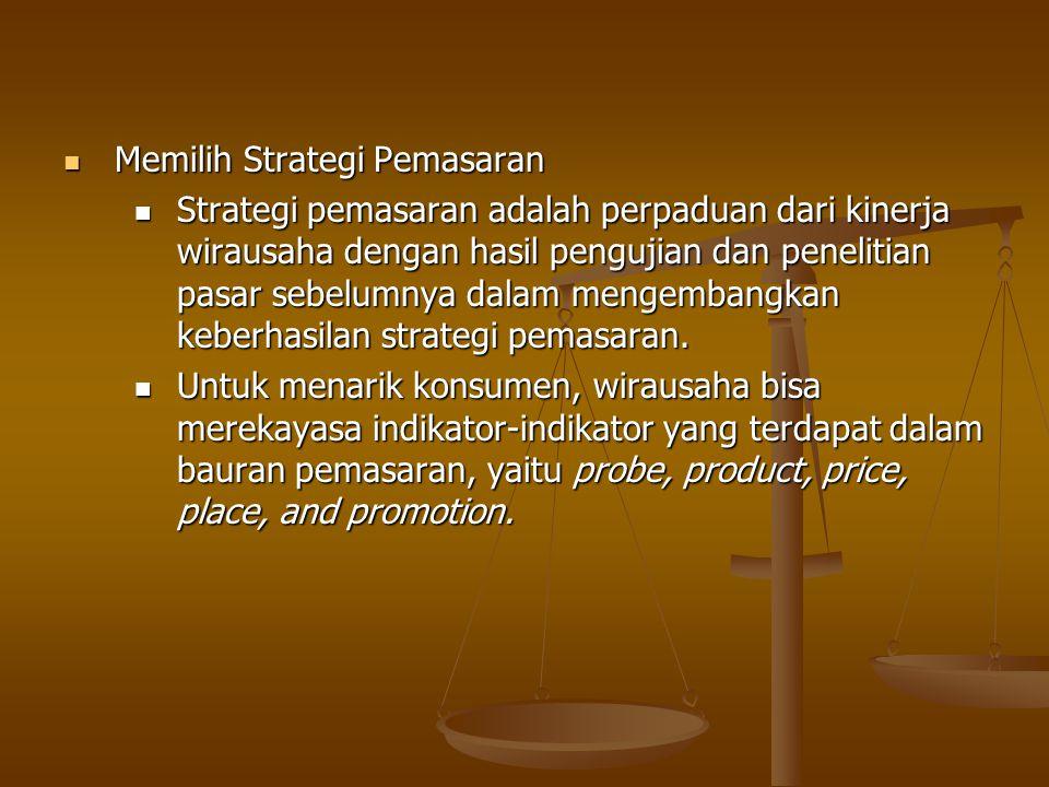 Memilih Strategi Pemasaran Memilih Strategi Pemasaran Strategi pemasaran adalah perpaduan dari kinerja wirausaha dengan hasil pengujian dan penelitian