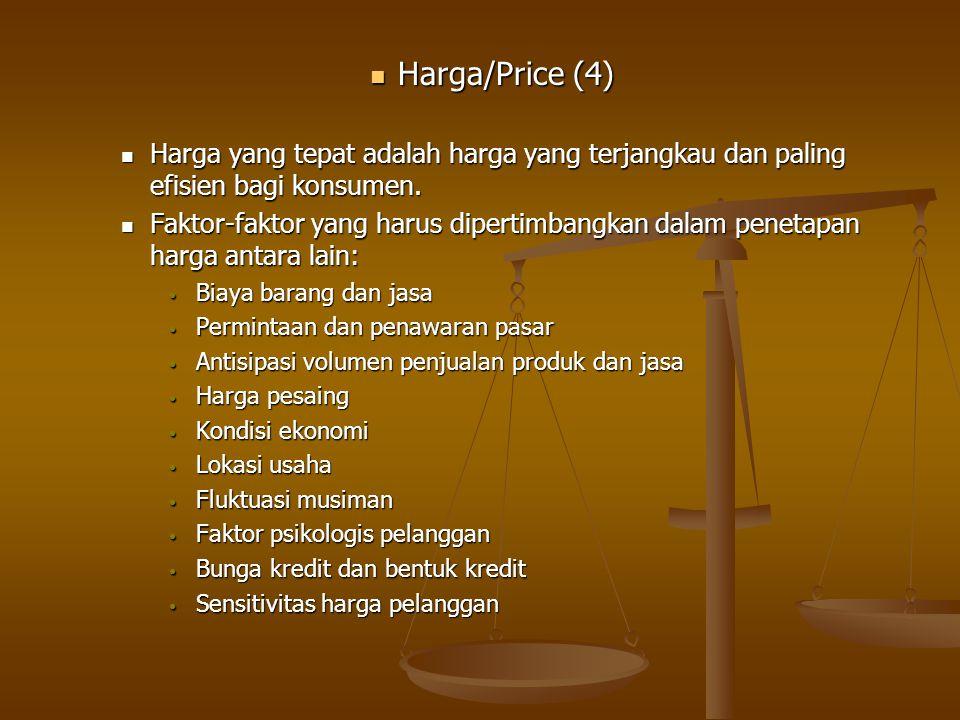 Harga/Price (4) Harga/Price (4) Harga yang tepat adalah harga yang terjangkau dan paling efisien bagi konsumen. Harga yang tepat adalah harga yang ter