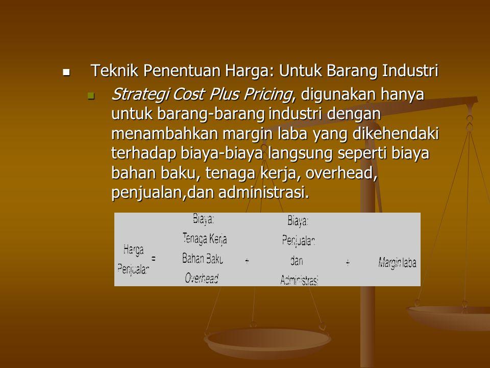 Teknik Penentuan Harga: Untuk Barang Industri Teknik Penentuan Harga: Untuk Barang Industri Strategi Cost Plus Pricing, digunakan hanya untuk barang-b