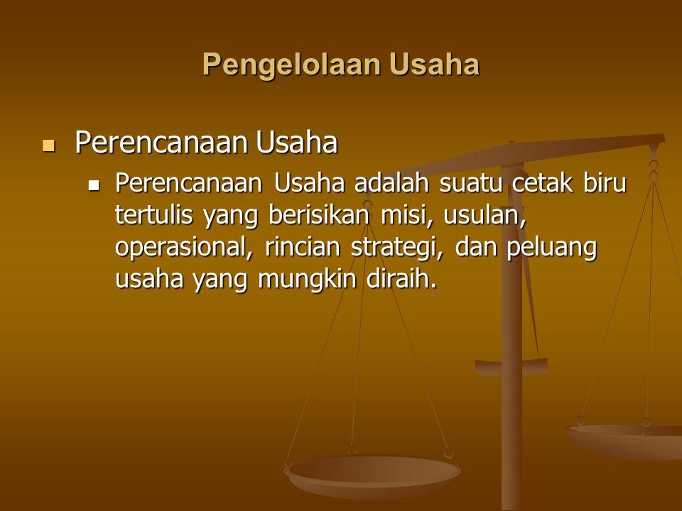 Pengelolaan Usaha Perencanaan Usaha Perencanaan Usaha Perencanaan Usaha adalah suatu cetak biru tertulis yang berisikan misi, usulan, operasional, rin