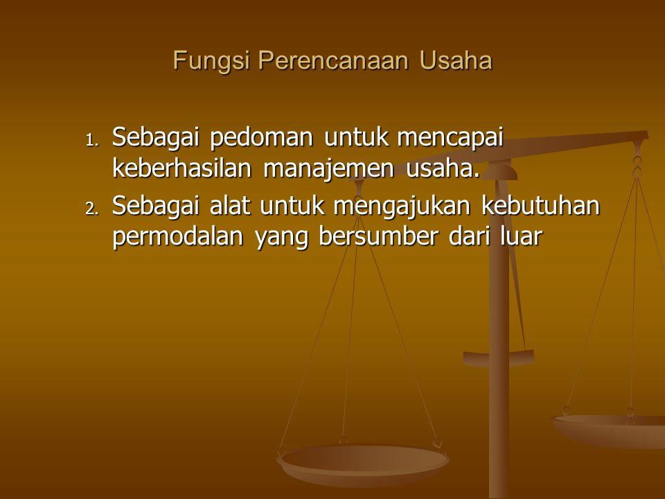 1. Sebagai pedoman untuk mencapai keberhasilan manajemen usaha. 2. Sebagai alat untuk mengajukan kebutuhan permodalan yang bersumber dari luar Fungsi