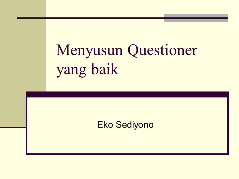 Menyusun Questioner yang baik Eko Sediyono