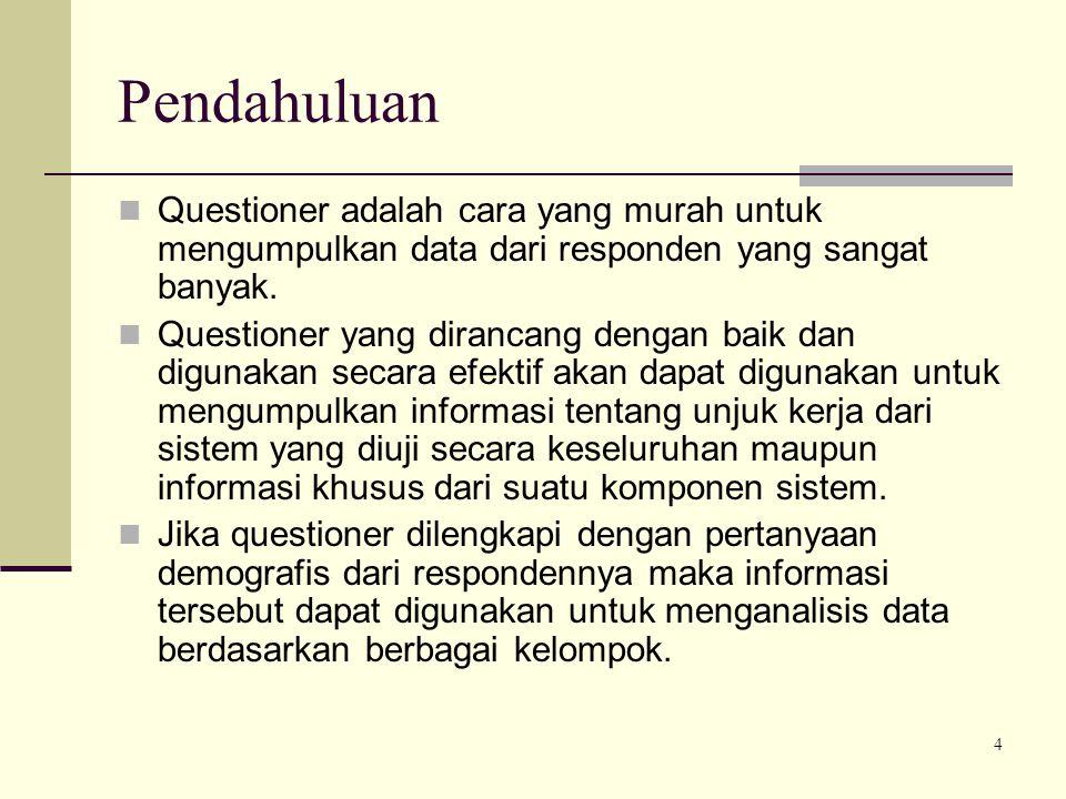 4 Pendahuluan Questioner adalah cara yang murah untuk mengumpulkan data dari responden yang sangat banyak. Questioner yang dirancang dengan baik dan d