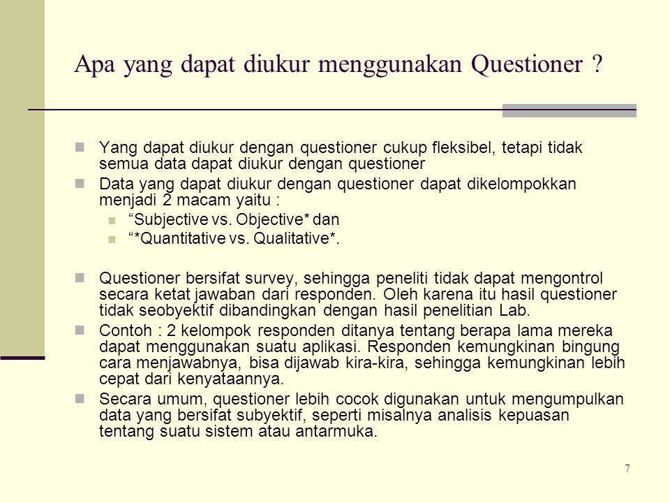 7 Apa yang dapat diukur menggunakan Questioner ? Yang dapat diukur dengan questioner cukup fleksibel, tetapi tidak semua data dapat diukur dengan ques