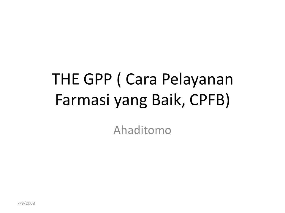 THE GPP ( Cara Pelayanan Farmasi yang Baik, CPFB) Ahaditomo 7/9/2008
