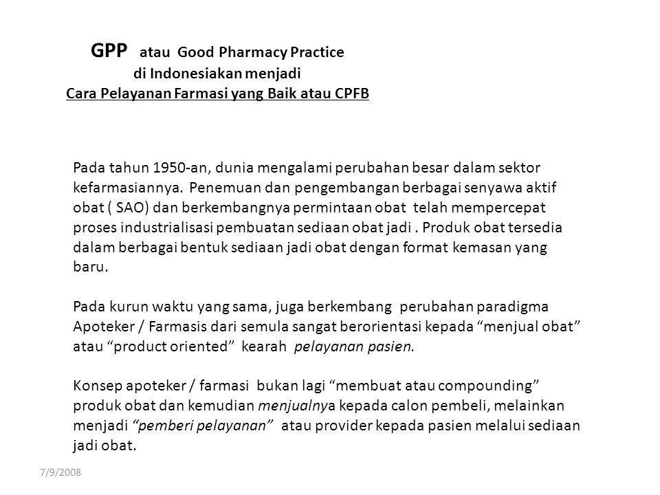 GPP atau Good Pharmacy Practice di Indonesiakan menjadi Cara Pelayanan Farmasi yang Baik atau CPFB Pada tahun 1950-an, dunia mengalami perubahan besar