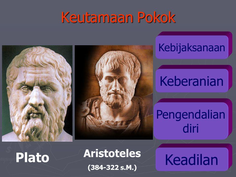 Keutamaan Pokok Plato Pengendalian diri Keadilan Aristoteles (384-322 s.M.) Kebijaksanaan Keberanian