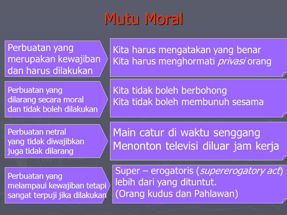 Mutu Moral Perbuatan yang merupakan kewajiban dan harus dilakukan Perbuatan yang dilarang secara moral dan tidak boleh dilakukan Perbuatan netral yang