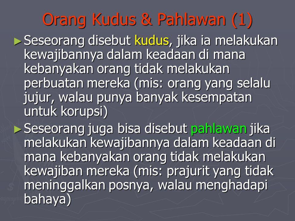 Orang Kudus & Pahlawan (1) ► Seseorang disebut kudus, jika ia melakukan kewajibannya dalam keadaan di mana kebanyakan orang tidak melakukan perbuatan