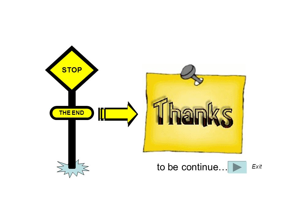 STOP THE END to be continue… Exit