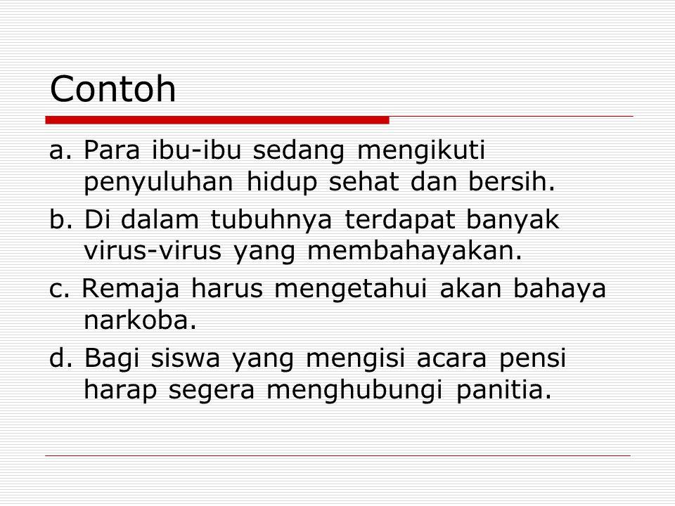 Contoh a. Para ibu-ibu sedang mengikuti penyuluhan hidup sehat dan bersih. b. Di dalam tubuhnya terdapat banyak virus-virus yang membahayakan. c. Rema