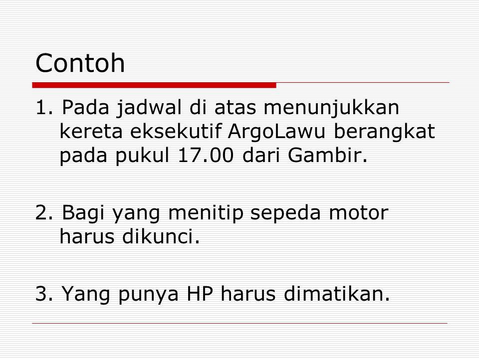 Contoh 1. Pada jadwal di atas menunjukkan kereta eksekutif ArgoLawu berangkat pada pukul 17.00 dari Gambir. 2. Bagi yang menitip sepeda motor harus di