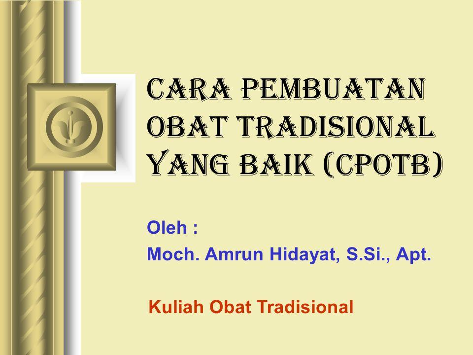 CARA PEMBUATAN OBAT TRADISIONAL YANG BAIK (CPOTB) Oleh : Moch. Amrun Hidayat, S.Si., Apt. Kuliah Obat Tradisional
