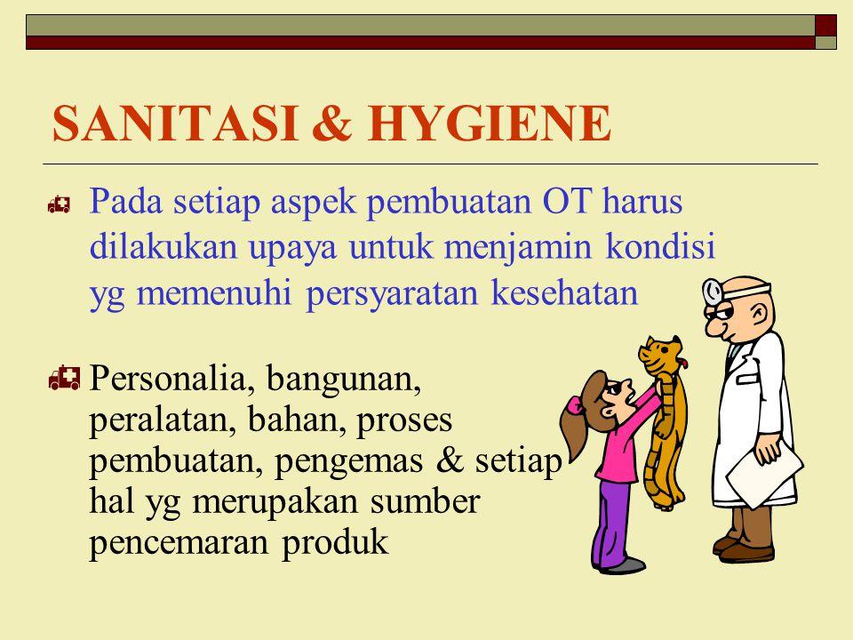 SANITASI & HYGIENE  Pada setiap aspek pembuatan OT harus dilakukan upaya untuk menjamin kondisi yg memenuhi persyaratan kesehatan  Personalia, bangu