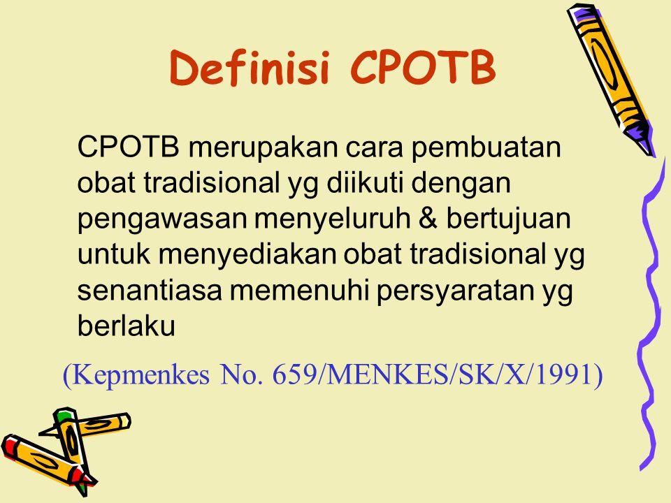 Definisi CPOTB CPOTB merupakan cara pembuatan obat tradisional yg diikuti dengan pengawasan menyeluruh & bertujuan untuk menyediakan obat tradisional yg senantiasa memenuhi persyaratan yg berlaku (Kepmenkes No.