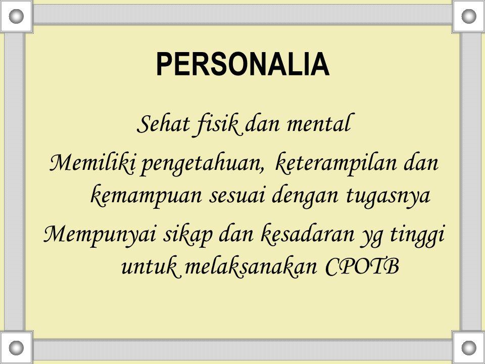 PERSONALIA Sehat fisik dan mental Memiliki pengetahuan, keterampilan dan kemampuan sesuai dengan tugasnya Mempunyai sikap dan kesadaran yg tinggi untuk melaksanakan CPOTB
