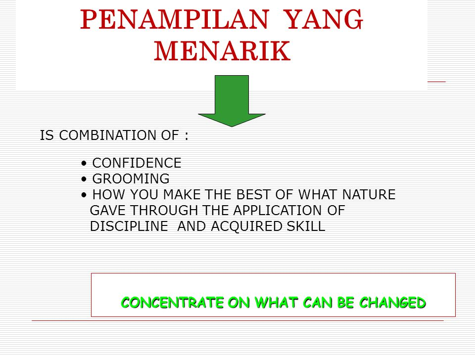 PENAMPILAN YANG MENARIK CONCENTRATE ON WHAT CAN BE CHANGED IS COMBINATION OF : CONFIDENCE GROOMING HOW YOU MAKE THE BEST OF WHAT NATURE GAVE THROUGH T