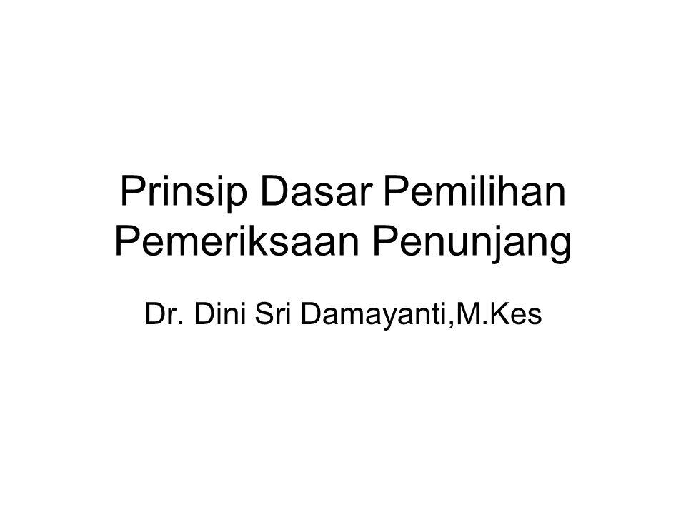 Prinsip Dasar Pemilihan Pemeriksaan Penunjang Dr. Dini Sri Damayanti,M.Kes