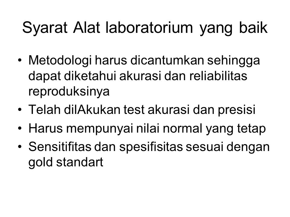 Syarat Alat laboratorium yang baik Metodologi harus dicantumkan sehingga dapat diketahui akurasi dan reliabilitas reproduksinya Telah dilAkukan test a