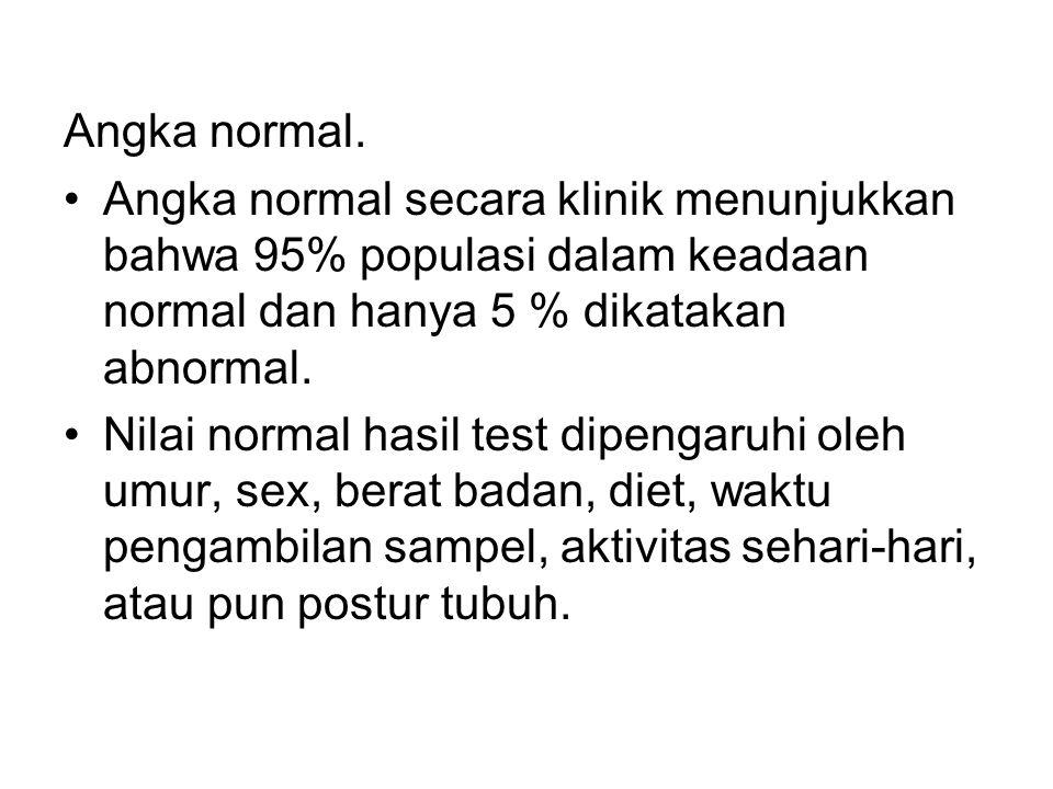 Angka normal. Angka normal secara klinik menunjukkan bahwa 95% populasi dalam keadaan normal dan hanya 5 % dikatakan abnormal. Nilai normal hasil test