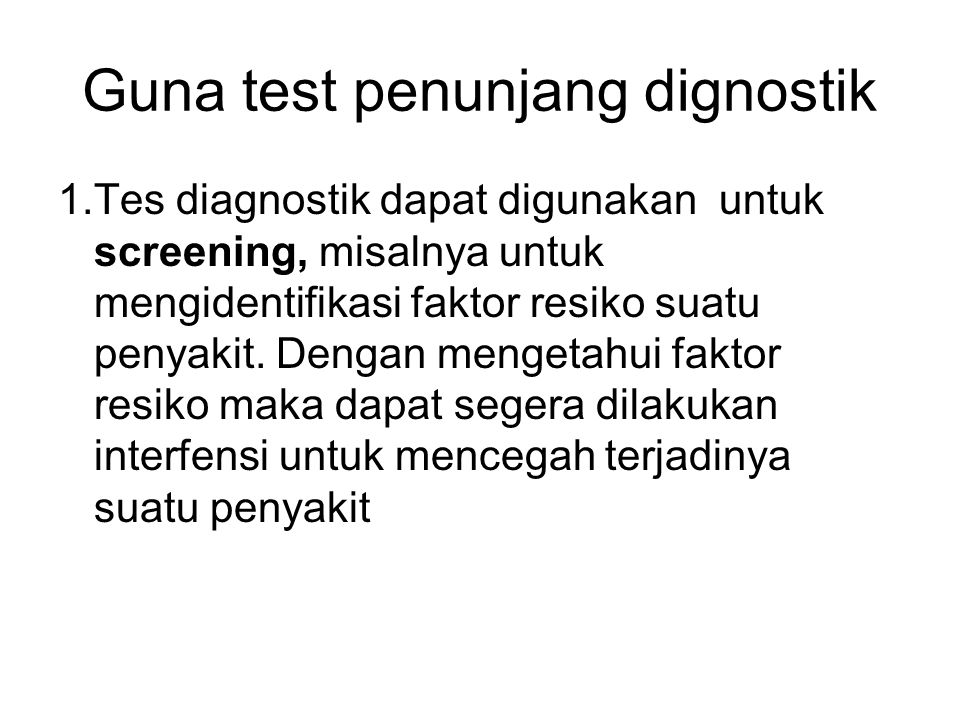 Guna test penunjang dignostik 1.Tes diagnostik dapat digunakan untuk screening, misalnya untuk mengidentifikasi faktor resiko suatu penyakit. Dengan m