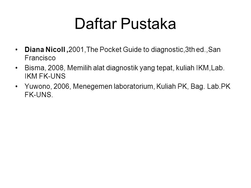 Daftar Pustaka Diana Nicoll,2001,The Pocket Guide to diagnostic,3th ed.,San Francisco Bisma, 2008, Memilih alat diagnostik yang tepat, kuliah IKM,Lab.