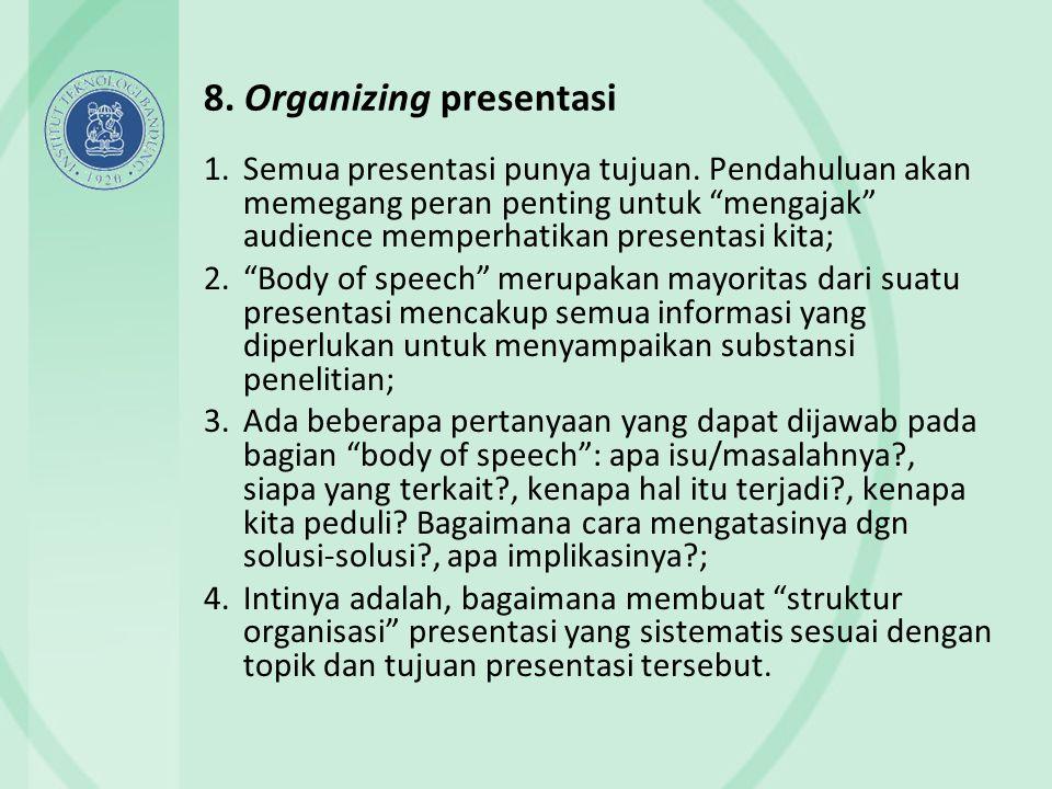 """8. Organizing presentasi 1.Semua presentasi punya tujuan. Pendahuluan akan memegang peran penting untuk """"mengajak"""" audience memperhatikan presentasi k"""