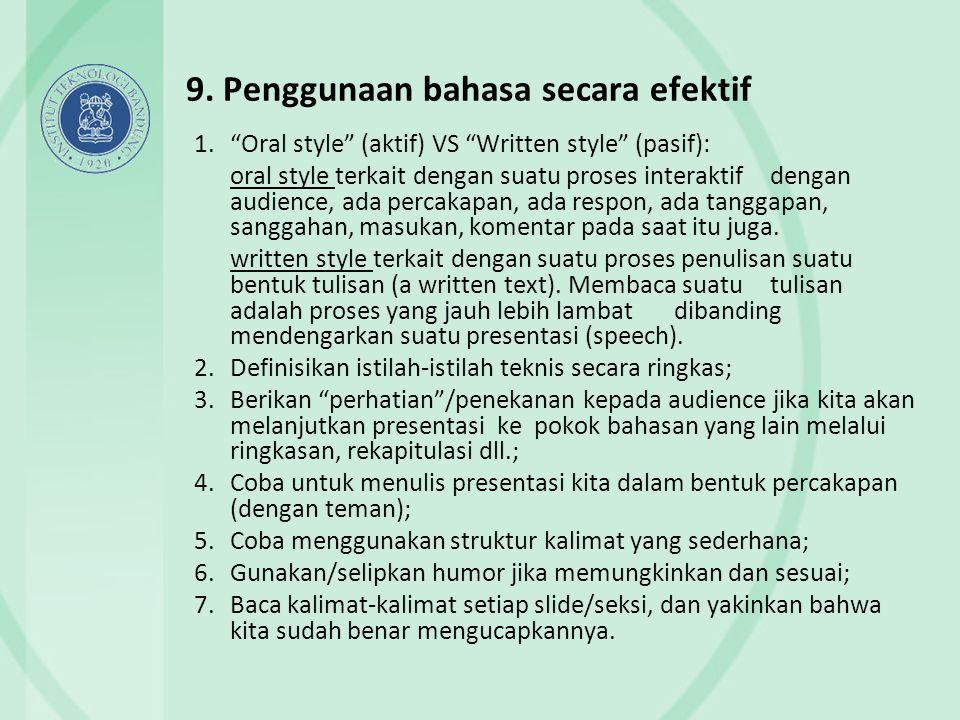 "9. Penggunaan bahasa secara efektif 1.""Oral style"" (aktif) VS ""Written style"" (pasif): oral style terkait dengan suatu proses interaktif dengan audien"