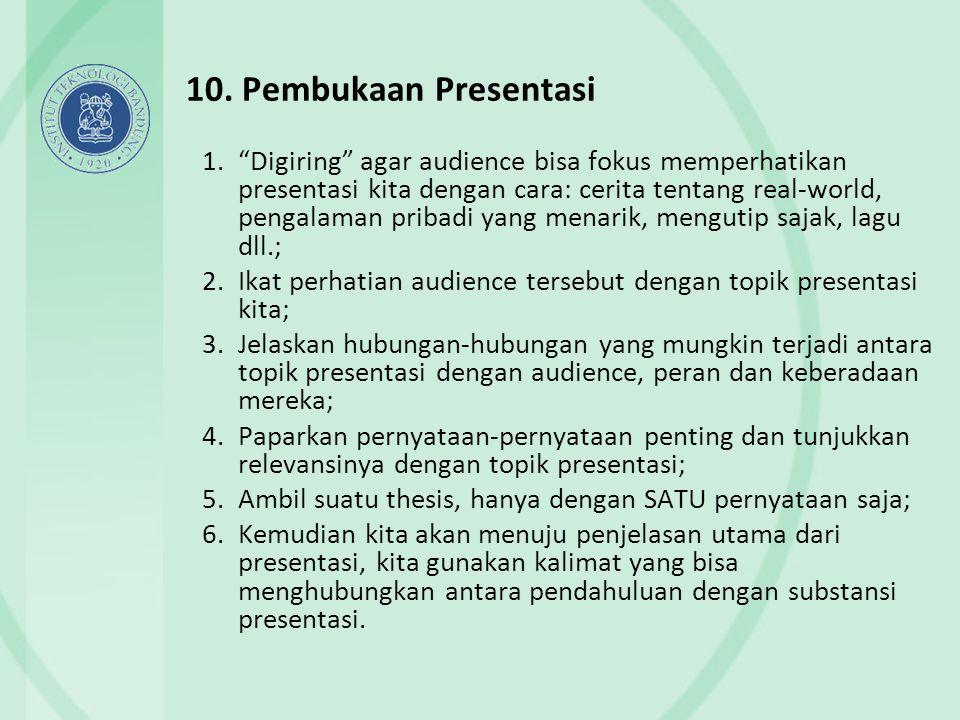 """10. Pembukaan Presentasi 1.""""Digiring"""" agar audience bisa fokus memperhatikan presentasi kita dengan cara: cerita tentang real-world, pengalaman pribad"""